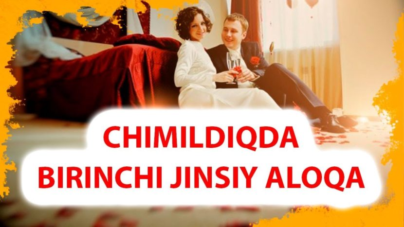 CHIMILDIQDA BIRINCHI JINSIY ALOQADAN OLDIN VA KEYIN